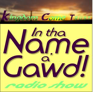 'In tha Name a' Gawd!' - radio show - music, NEWS & interviews