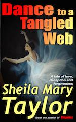 Dance to a Tangled Web: A tale of love, deception and forgiveness – by Sheila Mary Taylor
