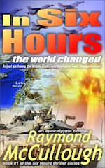In Six Hours ... the world changed by Raymond McCullough