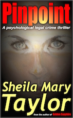 Pinpoint: A psychological legal/crime thriller – by Sheila Mary Taylor