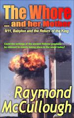 'The Whore and her Mother: 9/11, Babylon and the Return of the King' by Raymond McCullough
